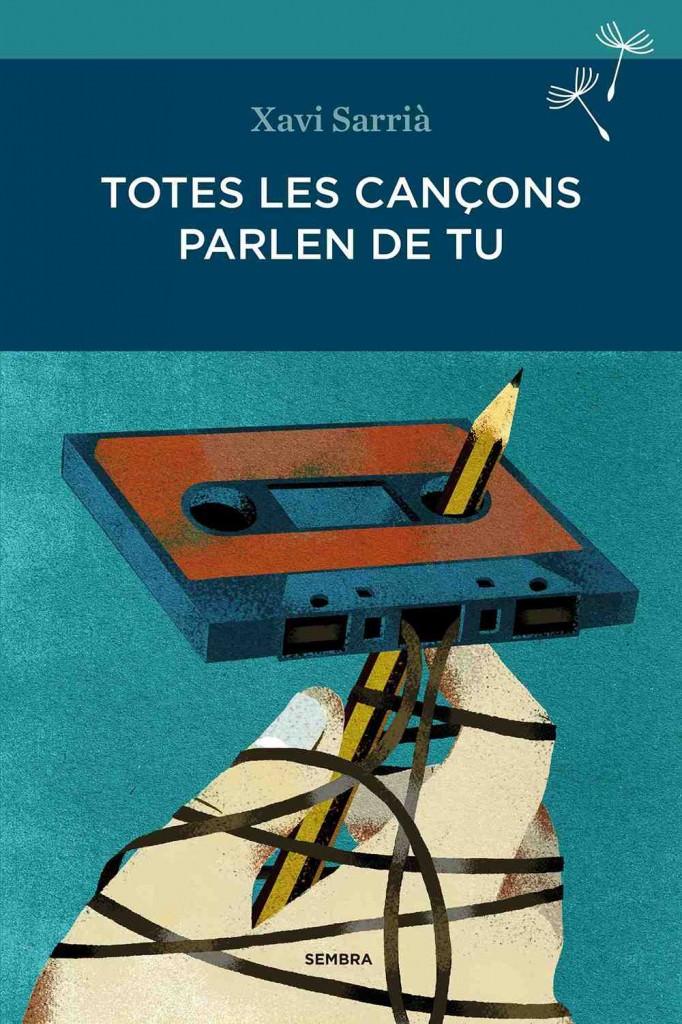 Portada del libro de Xavi Sarrià, Totes les cançons parlen de tu, de Sembra Llibres