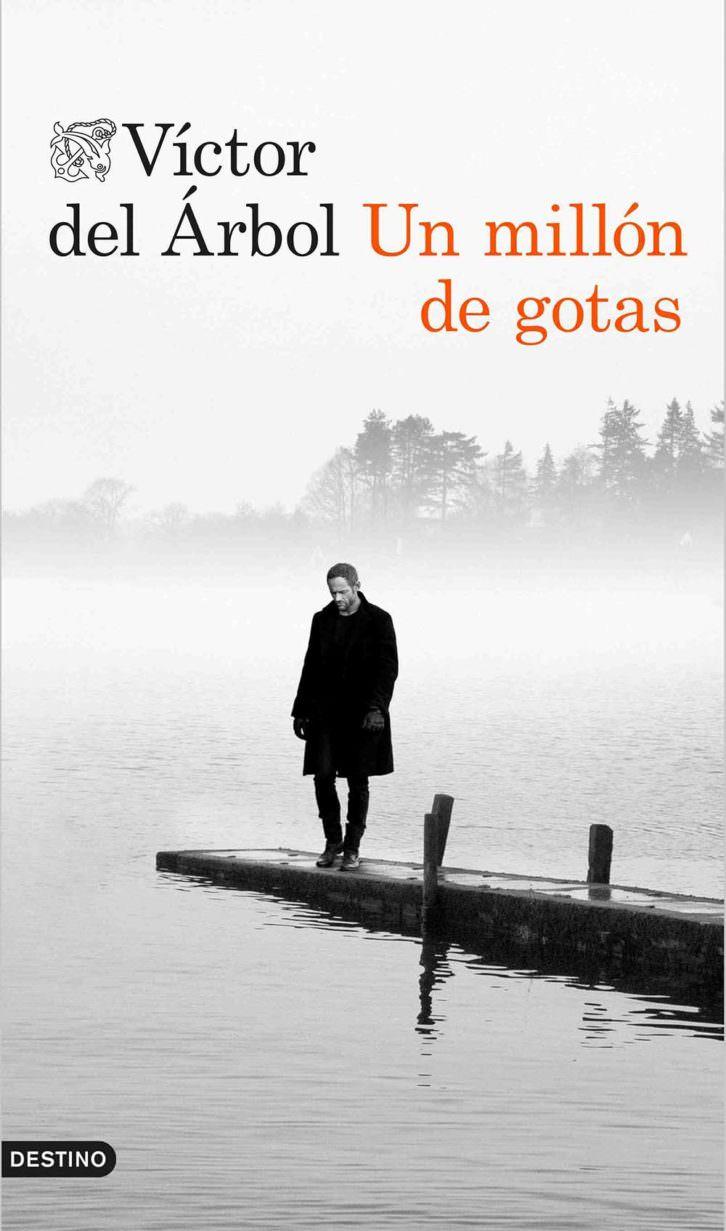 Portada del libro 'Un millón de gotas', de Víctor del Árbol. Editorial Destino.