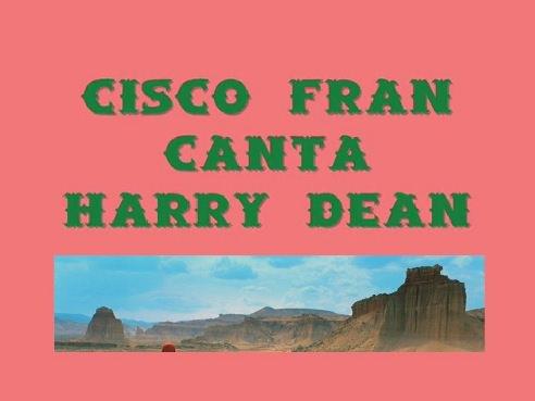 La Gran Esperanza Blanca - Cisco Fran canta a Harry Dean