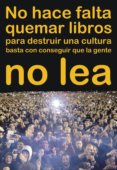 «No es necesario quemar libros para destruir una cultura. Basta con que la gente deje de leer»