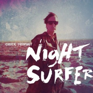 05 - CHUCK PROPHET - Night surfer