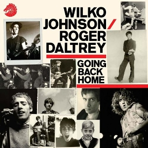 09 - WILKO JOHNSON & ROGER DALTREY - Going back home