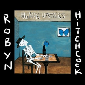 18 - ROBYN HITCHCOCK - The Man Upstairs