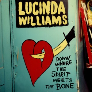 27 - LUCINDA WILLIAMS - Down Where the Spirit Meets the Bone