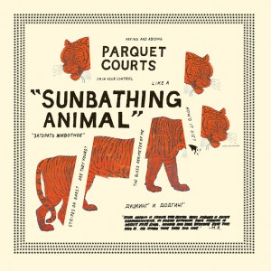 33 - PARQUET COURTS - Sunbathing Animal