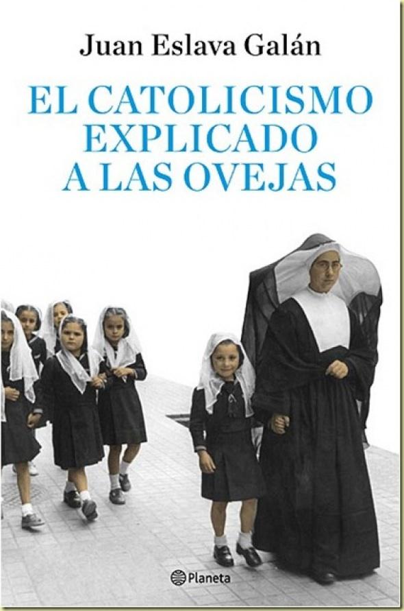 Portada de un libro anterior de Juan Eslava, 'El catolicismo explicado a las ovejas'. Editorial Planeta.
