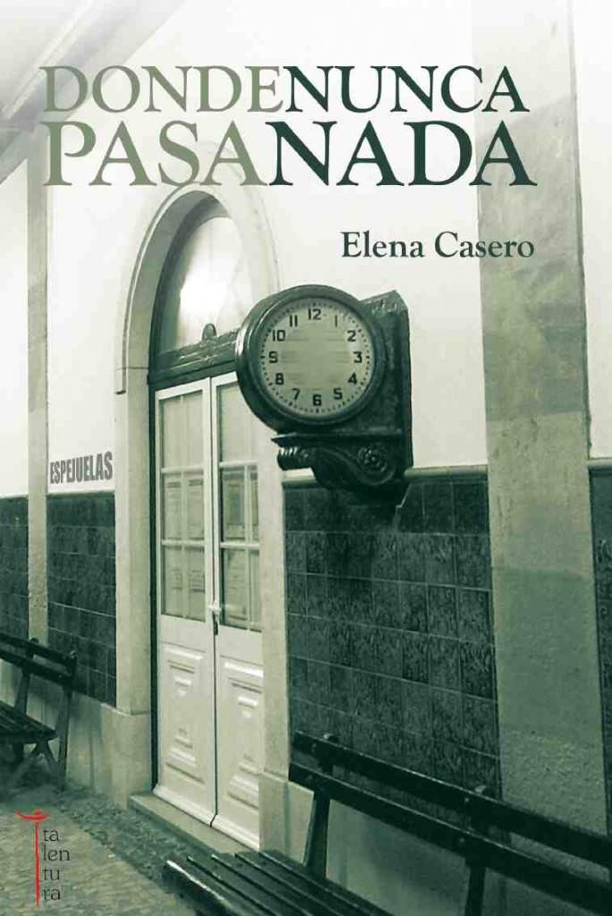 Portada de 'Donde nunca pasa nada', de Elena Casero. Editorial Talentura.