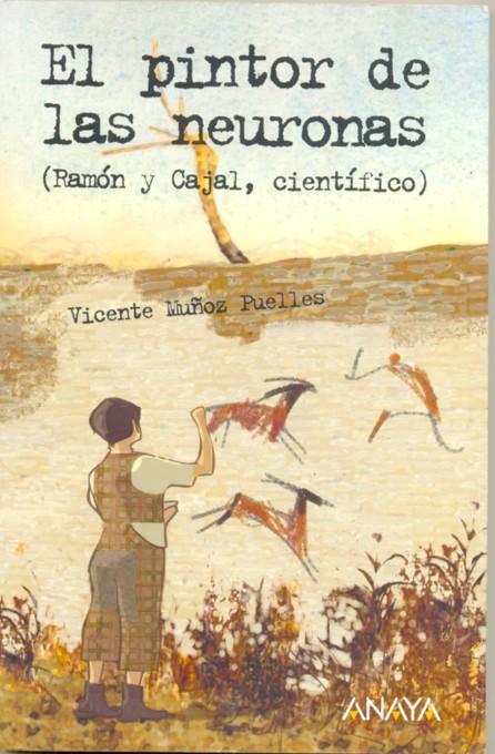 Portada del libro 'El pintor de las neuronas', de Vicente Muñoz Puelles. Editorial Anaya.