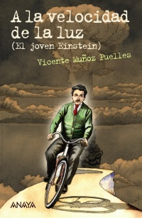 Portada del libro 'A la velocidad de la luz (El joven Einstein)', de Vicente Muñoz Puelles. Editorial Anaya.
