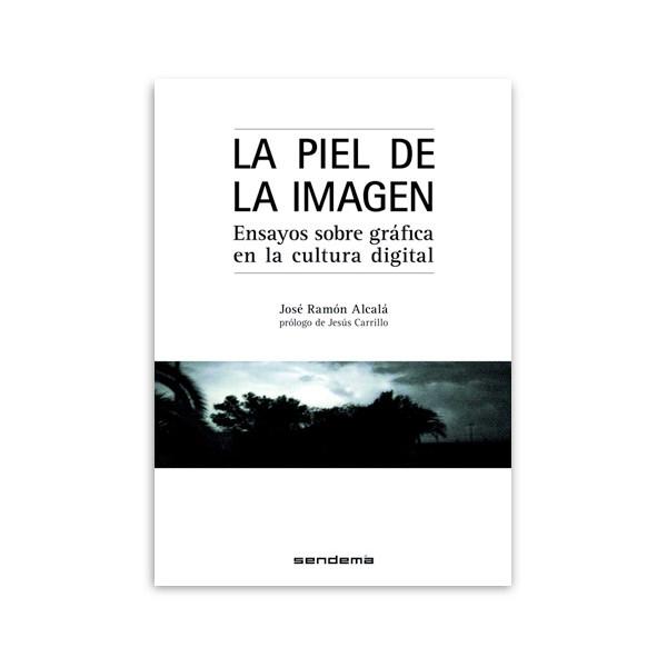 Portada del libro 'La piel de la imagen', de José Ramón Alcalá. Editorial Sendemá.
