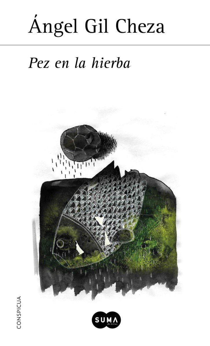 Portada de 'Pez en la hierba', de Ángel Gil Cheza. Editorial Suma.