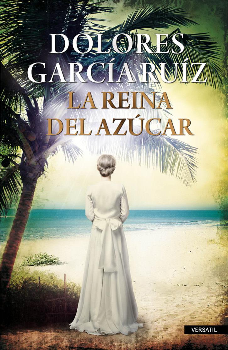 Portada del libro 'La reina del azúcar', de Dolores García. Cortesía de Versátil.