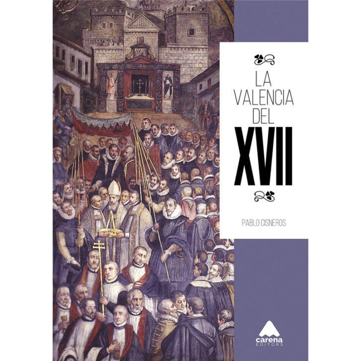 Portada del libro 'La Valencia del XVII', de Pablo Cisneros. Cortesía del autor.