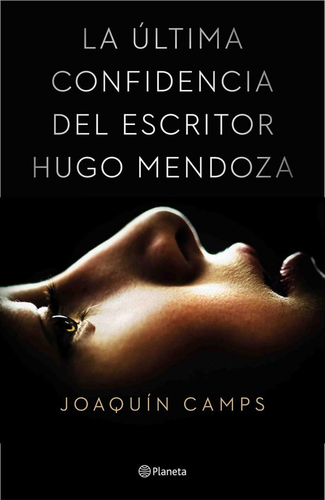 Cubierta del libro La última confidencia del escritor Hugo Mendoza, de Joaquín Camps.
