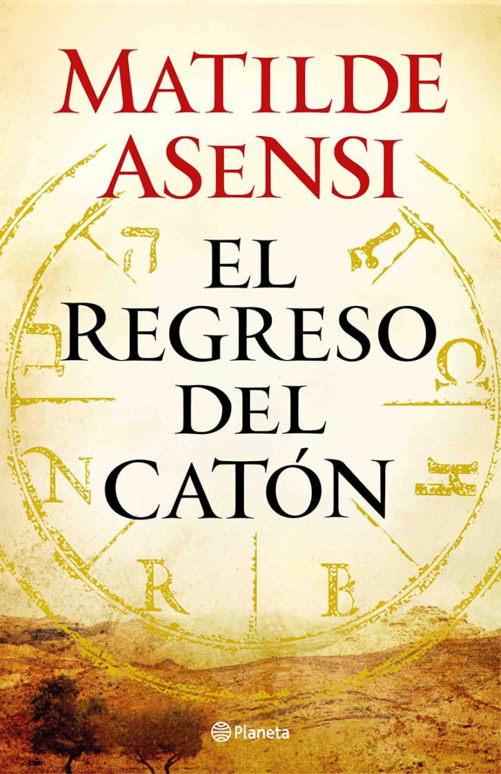 El regreso del Catón, de Matilde Asensi. Planeta