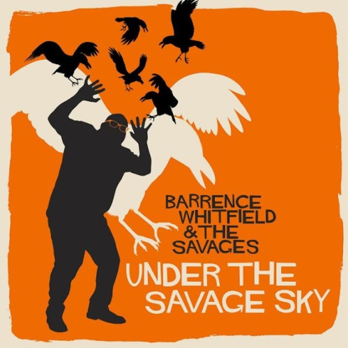 - BARRENCE WHITFIELD & THE SAVAGES - Under the savage sky (2015) 2