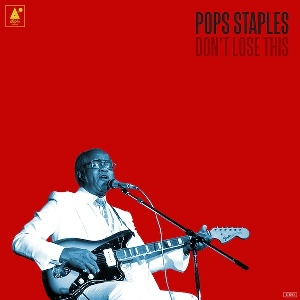 23. Pops Staples -– Don't Lose This 1