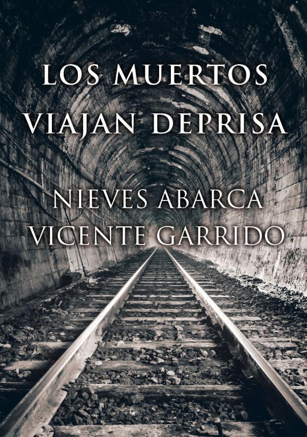 Cubierta del libro 'Los muertos viajan deprisa', de Nieves Abarca y Vicente Garrido.