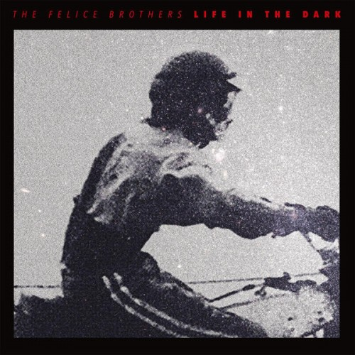 06 - The Felice Brothers - Life in the Dark