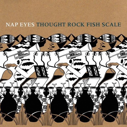 17 - Nap Eyes - Thought rock fish scale