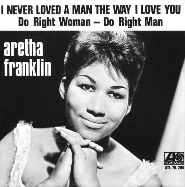 aretha-franklin-I-never-loved-a-man-the-way-i-love-you-single