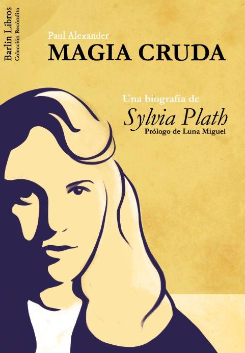Portada de Magia cruda, de Silvia Plath. Imagen cortesía de Barlin Libros.