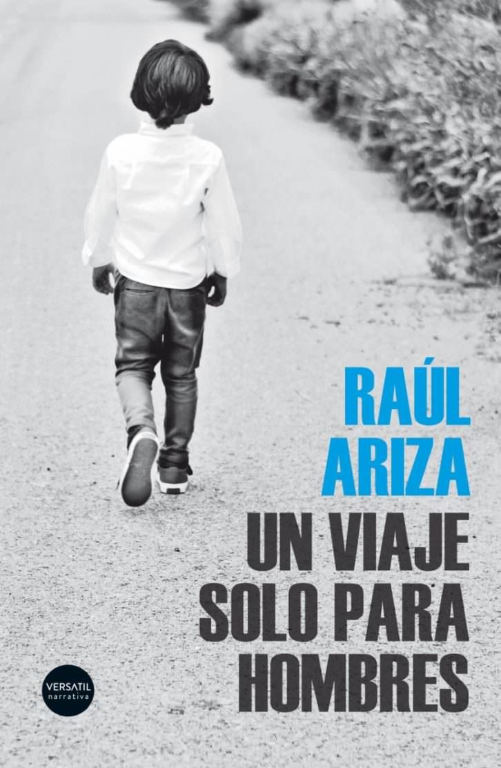 Cubierta de 'Un viaje solo para hombres', de Raúl Ariza.