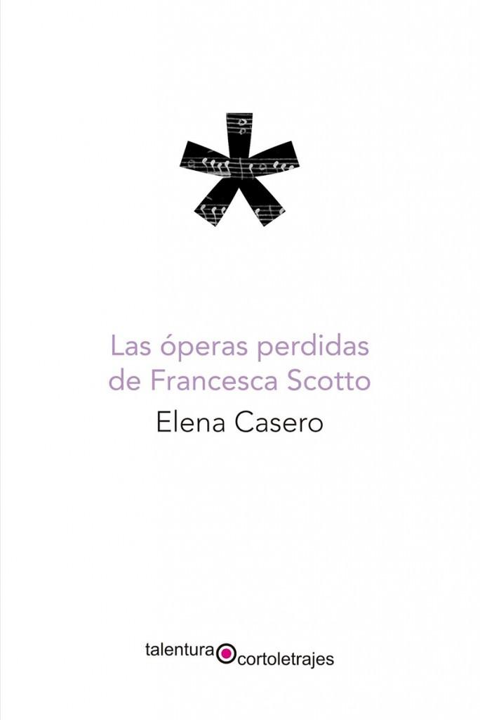 Portada de 'Las óperas perdidas de Francesco Scotto', de Elena Casero. Talentura Libros.